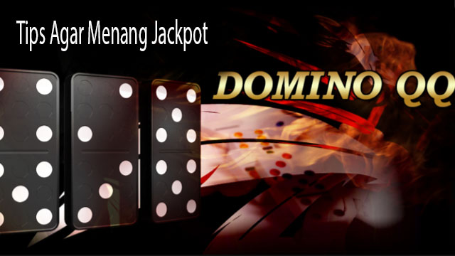 Tips Agar Menang Jackpot DominoQQ